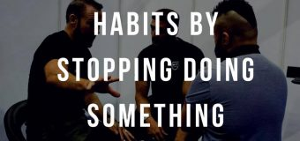 YOU DON'T CHANGE HABITS BY STOPPING DOING SOMETHING